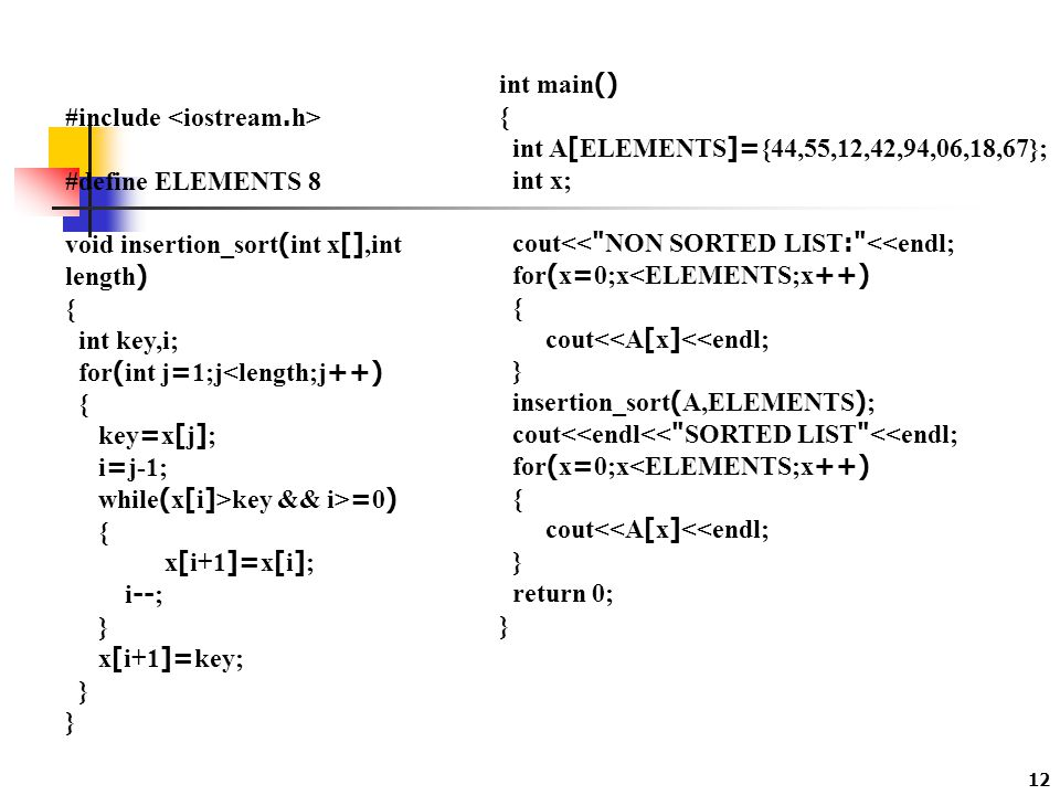 int main() { int A[ELEMENTS]={44,55,12,42,94,06,18,67}; int x; cout<< NON SORTED LIST: <<endl; for(x=0;x<ELEMENTS;x++)